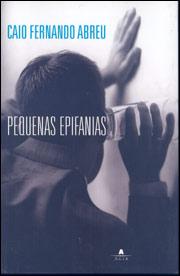 Pequenas Epifanias, Caio Fernando Abreu
