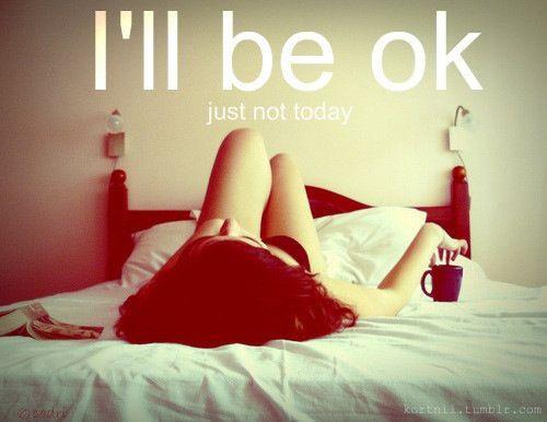 Eu vou ficar bem, mas não hoje.